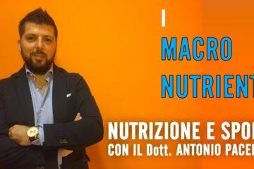 Nutrizione e sport con il Dott. Antonio Pacella. I Macro Nutrienti